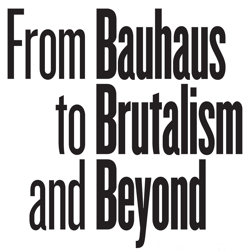 From Bauhaus to Brutalism and beyond